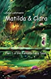 Matilda and Clara: Part 1 of the Fantasy Fairy Tales (Volume 1)