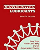 Conversation Lubricants - Easy Ways to Start and Keep a Great Conversation Flowing (English Edition)