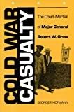 img - for Cold War Casualty: The Court-Martial of Major General Robert W. Grow book / textbook / text book