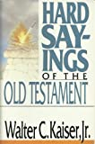 Hard Sayings of the Old Testament (0830812210) by Walter C. Kaiser, Jr.
