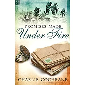 Promises Made Under Fire | [Charlie Cochrane]
