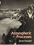 img - for Atmospheric Processes (Processes in physical geography) by James David Hanwell (1980-06-03) book / textbook / text book