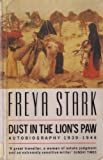 Dust In The Lion's Paw: Autobiography, 1939-46 (Century Travellers) (0099728206) by Freya Stark