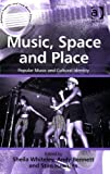 img - for Music, Space And Place: Popular Music And Cultural Identity (Ashgate Popular and Folk Music) (Ashgate Popular and Folk Music) book / textbook / text book