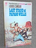 Last Stand at Papago Wells (0340024097) by Louis L'Amour