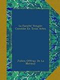 La Faculté Vengée: Comédie En Trois Actes (French Edition)