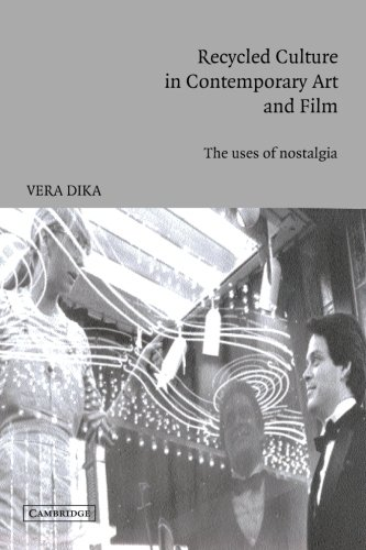 Recycled Culture in Contemporary Art and Film: The Uses of Nostalgia (Cambridge Studies in Film)