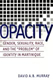img - for Opacity: Gender, Sexuality, Race and the  Problem  of Identity in Martinique (Gender, Sexuality, and Culture) book / textbook / text book