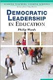 Democratic Leadership in Education (Leading Teachers, Leading Schools Series)