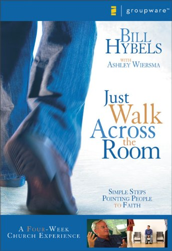 Just Walk Across the Room Curriculum Kit: Simple Steps Pointing People to Faith (Zondervangroupware Small Group Edition), Hybels, Bill