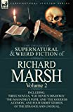 The Collected Supernatural and Weird Fiction of Richard Marsh: Volume 2-Including Three Novels, The Devils Diamond,  The Mahatmas Pupil and The