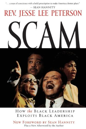 Scam: How the Black Leadership Exploits Black America: Jesse Lee Peterson: 9781595550453: Amazon.com: Books