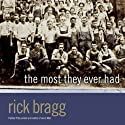 The Most They Ever Had (       UNABRIDGED) by Rick Bragg Narrated by Rick Bragg