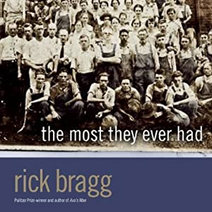 The Most They Ever Had | [Rick Bragg]