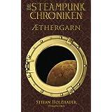"""Aethergarn: Die Steampunk-Chronikenvon """"Stefan Holzhauer (Hrsg.)"""""""