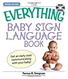 The Everything Baby Sign Language Book: Get an early start communicating with your baby!