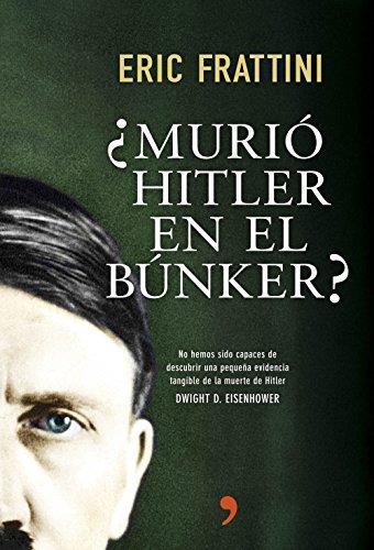 ¿Murió Hitler en el búnker?: No hemos sido capaces de descubrir una pequeña evidencia tangible de la muerte de Hitler. Dwight D. Eisenhower
