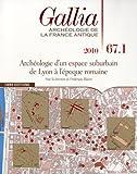 echange, troc Frédérique Blaizot, Collectif - Gallia, N° 67-1, 2010 : Archéologie d'un espace suburbain de Lyon à l'époque romaine