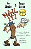 Nail It! The Secret to Building an Effective Fiction Writer's Platform (Level 1: Laying the Foundation)