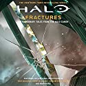 Fractures: Extraordinary Tales from the Halo Canon Audiobook by Tobias Buckell, Troy Denning, Matt Forbeck, Kelly Gay, Christie Golden, Kevin Grace, Morgan Lockhart Narrated by Scott Brick