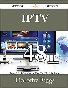IPTV 48 Success Secrets - 48 Most Asked Questions On IPTV - What You Need To Know