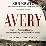 Avery: The Case Against Steven Avery and What Making a Murderer Gets Wrong | Ken Kratz