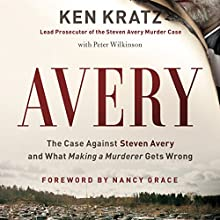 Avery: The Case Against Steven Avery and What Making a Murderer Gets Wrong | Livre audio Auteur(s) : Ken Kratz Narrateur(s) : Bradley Hayes