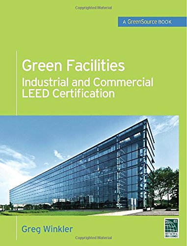 Green Facilities: Industrial and Commercial LEED Certification (GreenSource) (McGraw-Hill's Greensource)