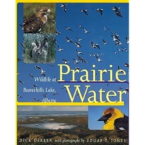 Prairie Water: Wildlife at Beaverhills Lake, Alberta Dick Dekker and Edgar Jones