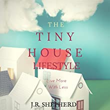 The Tiny House Lifestyle: Live More with Less (       UNABRIDGED) by J.R. Shepherd Narrated by Roberto Scarlato