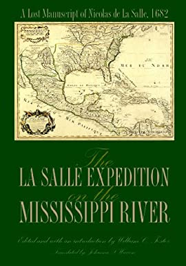 The La Salle Expedition on the Mississippi River: A Lost Manuscript of Nicolas de La Salle, 1682 - Hardcover