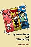 My Japanese Husband (still) Thinks I'm Crazy (Texan & Tokyo Book 2) (English Edition)