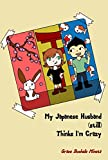 My Japanese Husband (still) Thinks I'm Crazy (Texan & Tokyo Book 2) (English Edition)