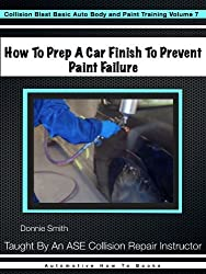 How To Prep A Car Finish To Prevent Paint Failure (Collision Blast Basic Auto Body and Paint Training Book 7)