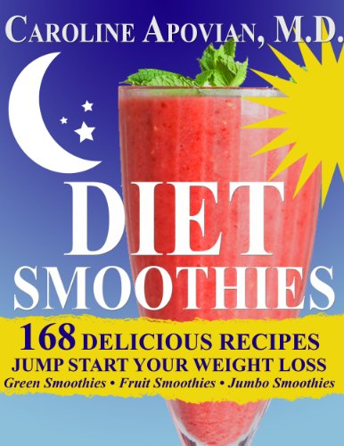 Diet Smoothies: 168 Delicious Recipes to Jump Start Your Weight Loss by Caroline Apovian