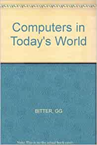 computers in today s world Most of the jobs today require the use of computers  let's visualize a world  without computers people in  computers impacted many items in today's  society.