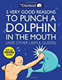 Image of 5 Very Good Reasons to Punch a Dolphin in the Mouth (And Other Useful Guides)