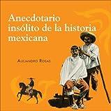 Anecdotario insolito de la historia mexicana (Spanish Edition)