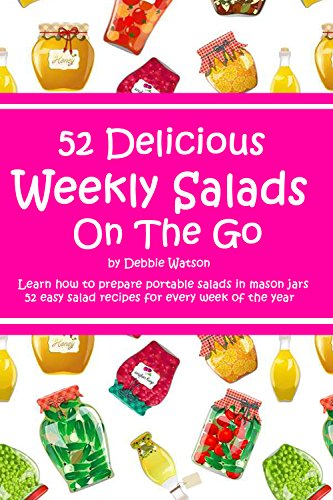 Free Kindle Book : 52 Delicious Weekly Salads On The Go