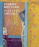 img - for Pierre Bonnard: Painting Arcadia book / textbook / text book