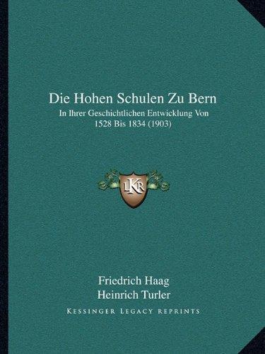 Die Hohen Schulen Zu Bern: In Ihrer Geschichtlichen Entwicklung Von 1528 Bis 1834 (1903)
