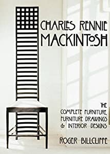 Charles Rennie Mackintosh: The Complete Furniture, Furniture Drawings & Interior Designs: The Complete Furniture, Furniture Drawings and Interior Designs by Cameron Books