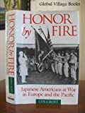 Honor by Fire: Japanese Americans at War in Europe and the Pacific