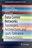 Data Center Networks: Topologies, Architectures and Fault-Tolerance Characteristics (SpringerBriefs in Computer Science)