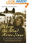 Where the Blind Horse Sings: Love and...