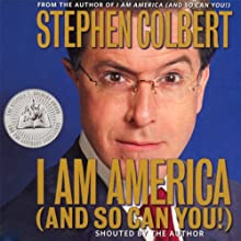 I Am America (And So Can You!) (       ABRIDGED) by Stephen Colbert Narrated by Stephen Colbert