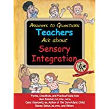Answers to Questions Teachers Ask about Sensory Integration: Forms, Checklists, and Practical Tools for Teachers and Parents ~ Carol Stock Kranowitz