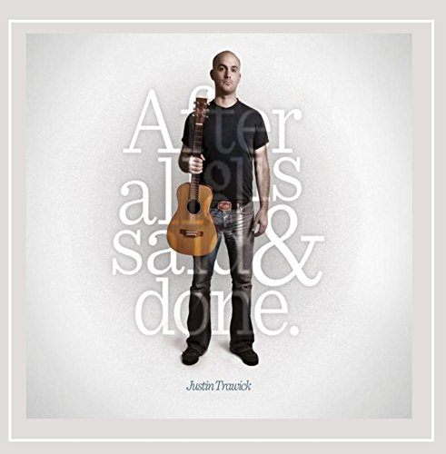 Justin Trawick - After All Is Said and Done