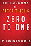 A 20-minute Summary of Peter Thiels Zero to One: Notes on Startups, or How to Build the Future