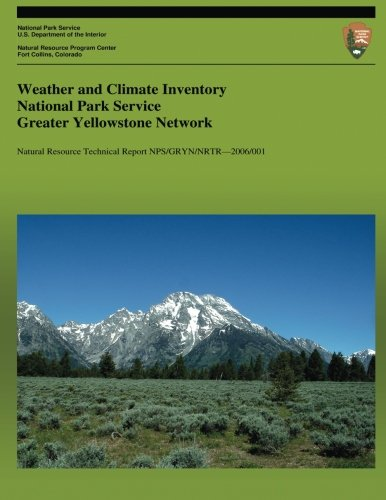 Weather and Climate Inventory National Park Service Greater Yellowstone Network (Natural Resource Technical Report NPS/G